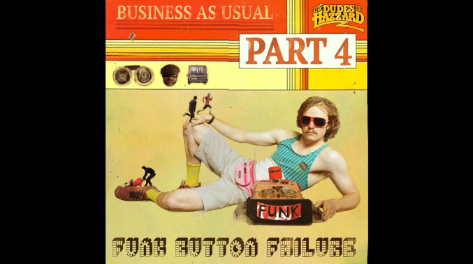 Video :: The Dudes of Hazzard - Business as Usual, Part 4 Funk Button Failure